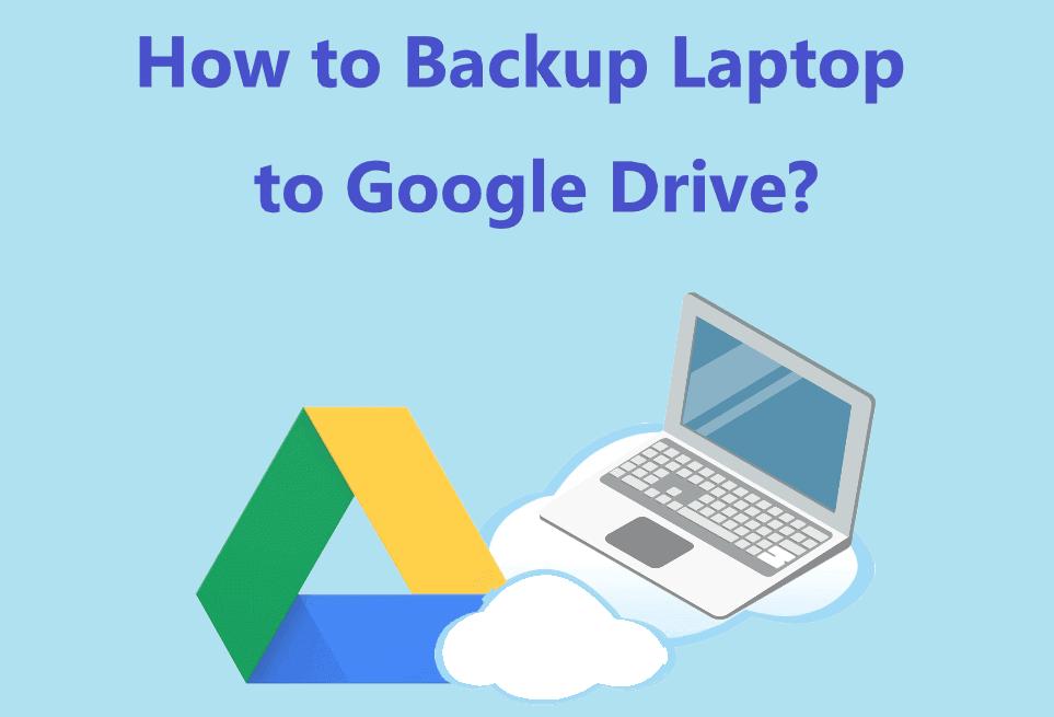 Backup Laptop to Google Drive