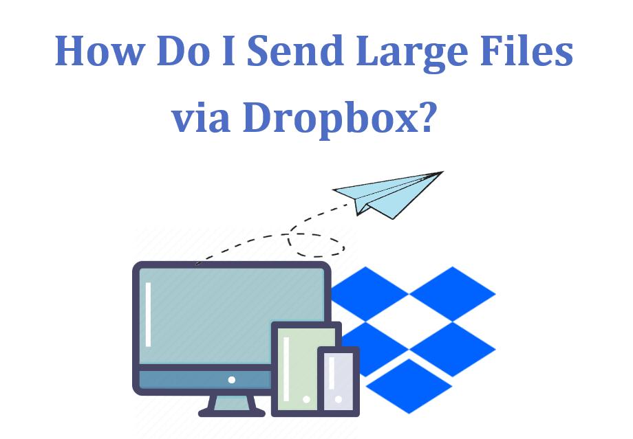 How Do I Send Large Files via Dropbox